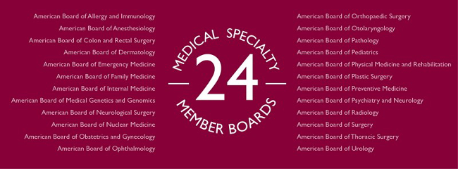 The 24 certifying boards or Member Boards of ABMS were founded by their respective specialties to assess and certify doctors who demonstrate the clinical judgment, skills, and attitudes essential for the delivery of excellent patient care.